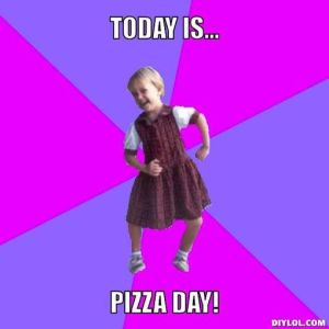 today is pizza day